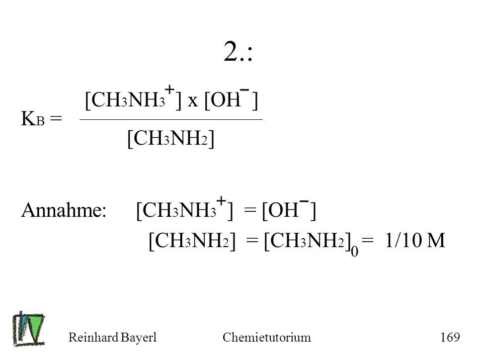 2.: KB = [CH3NH3 ] x [OH ] [CH3NH2] Annahme: [CH3NH3 ] = [OH ]